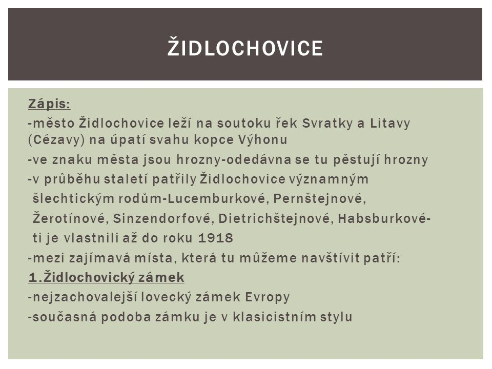 Židlochovice Zápis: -město Židlochovice leží na soutoku řek Svratky a Litavy (Cézavy) na úpatí svahu kopce Výhonu.