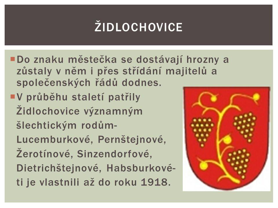 Židlochovice Do znaku městečka se dostávají hrozny a zůstaly v něm i přes střídání majitelů a společenských řádů dodnes.