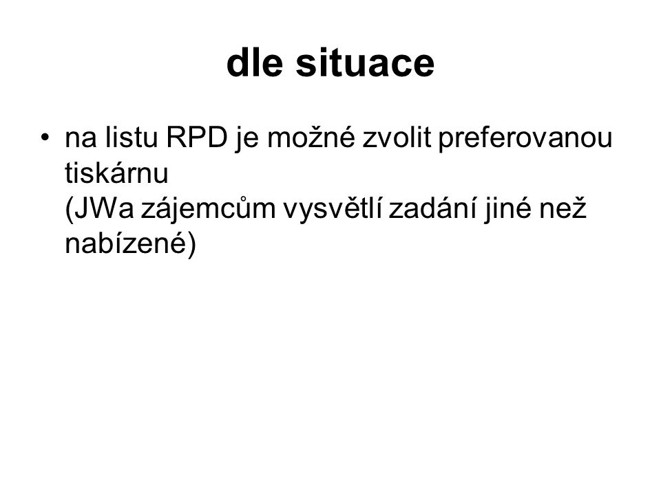 dle situace na listu RPD je možné zvolit preferovanou tiskárnu (JWa zájemcům vysvětlí zadání jiné než nabízené)