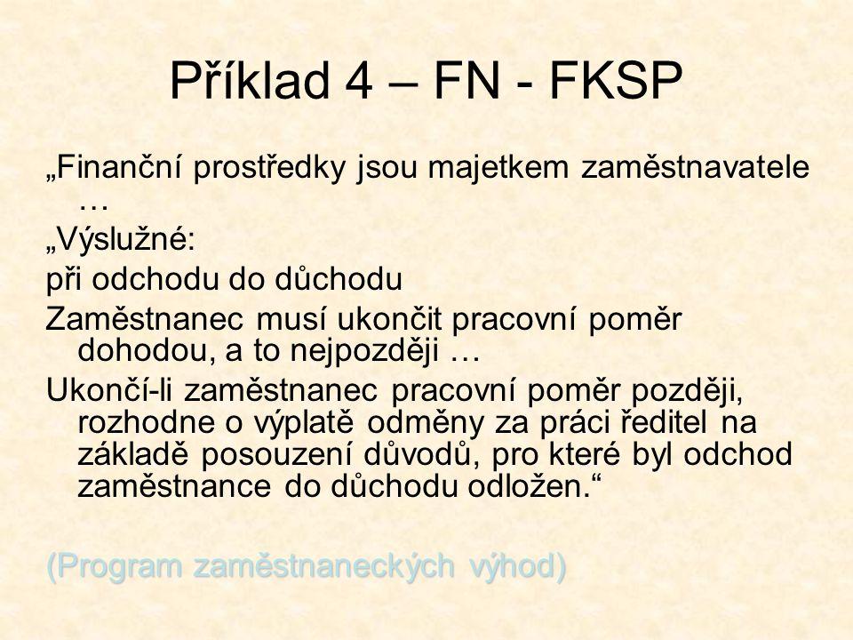 """Příklad 4 – FN - FKSP """"Finanční prostředky jsou majetkem zaměstnavatele … """"Výslužné: při odchodu do důchodu."""