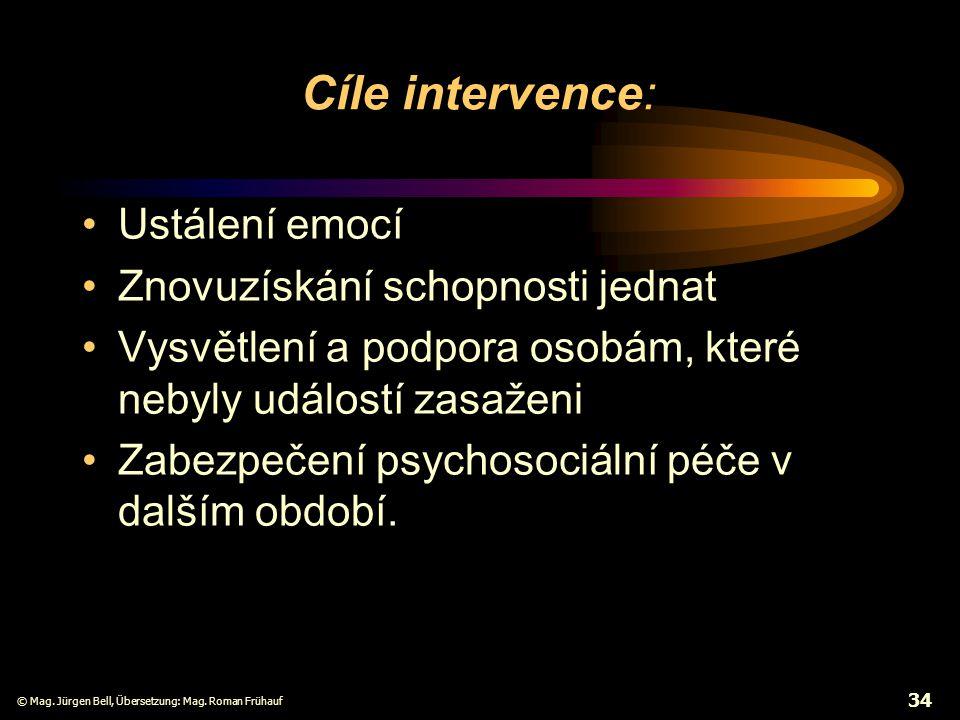 Cíle intervence: Ustálení emocí Znovuzískání schopnosti jednat