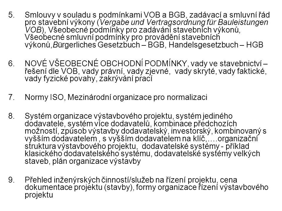 Smlouvy v souladu s podmínkami VOB a BGB, zadávací a smluvní řád pro stavební výkony (Vergabe und Vertragsordnung für Bauleistungen VOB), Všeobecné podmínky pro zadávání stavebních výkonů, Všeobecné smluvní podmínky pro provádění stavebních výkonů,Bürgerliches Gesetzbuch – BGB, Handelsgesetzbuch – HGB