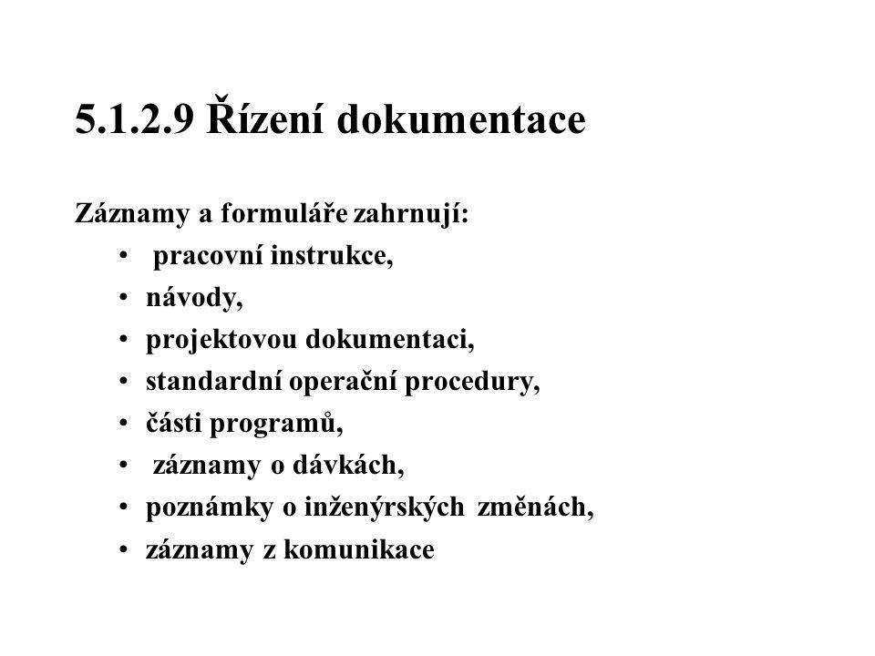 5.1.2.9 Řízení dokumentace Záznamy a formuláře zahrnují: