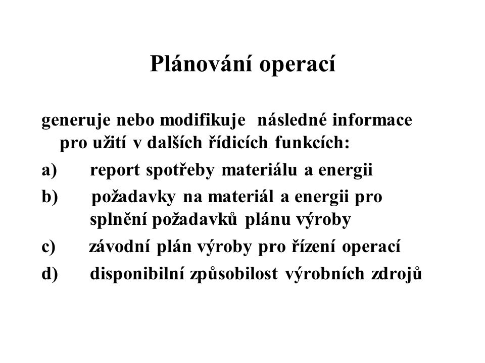 Plánování operací generuje nebo modifikuje následné informace pro užití v dalších řídicích funkcích: