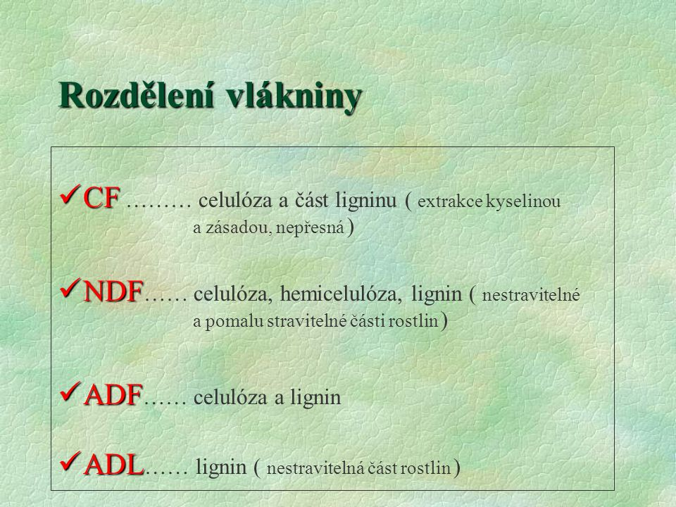 Rozdělení vlákniny CF ……… celulóza a část ligninu ( extrakce kyselinou a zásadou, nepřesná )