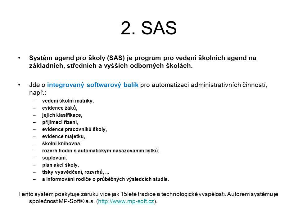 2. SAS Systém agend pro školy (SAS) je program pro vedení školních agend na základních, středních a vyšších odborných školách.