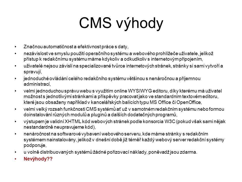 CMS výhody Značnou automatičnost a efektivnost práce s daty,