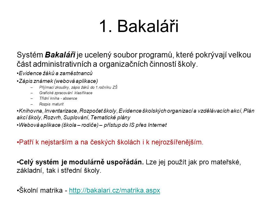 1. Bakaláři Systém Bakaláři je ucelený soubor programů, které pokrývají velkou část administrativních a organizačních činností školy.