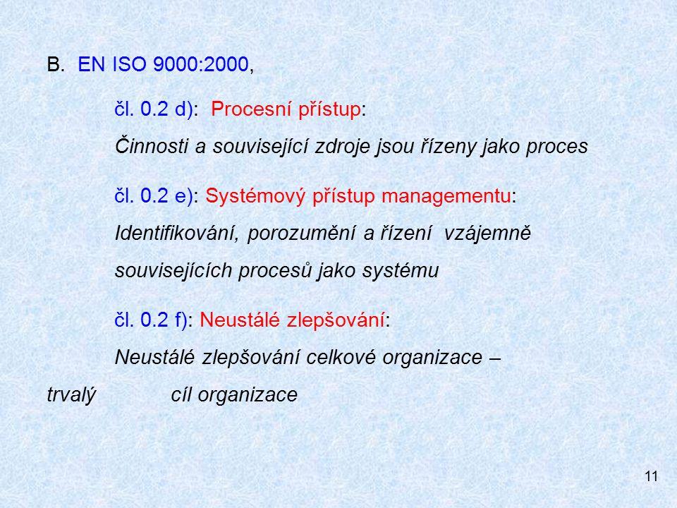 B. EN ISO 9000:2000, čl. 0.2 d): Procesní přístup: Činnosti a související zdroje jsou řízeny jako proces.