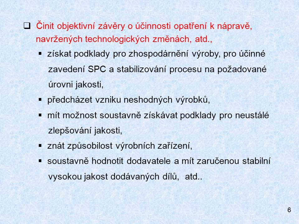 Činit objektivní závěry o účinnosti opatření k nápravě, navržených technologických změnách, atd.,