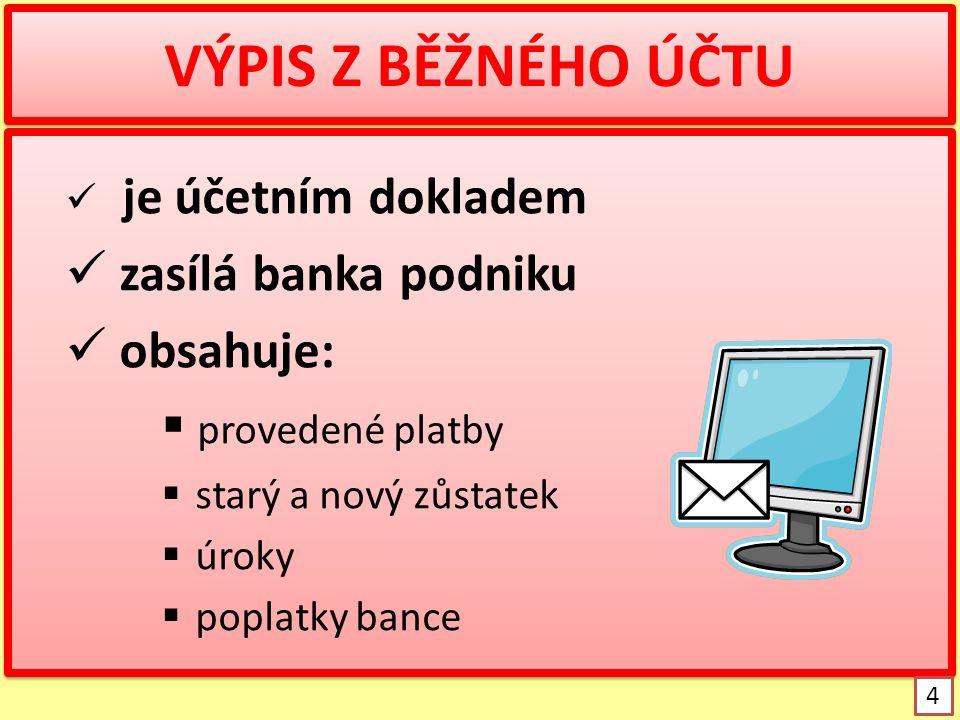 VÝPIS Z BĚŽNÉHO ÚČTU zasílá banka podniku obsahuje: provedené platby