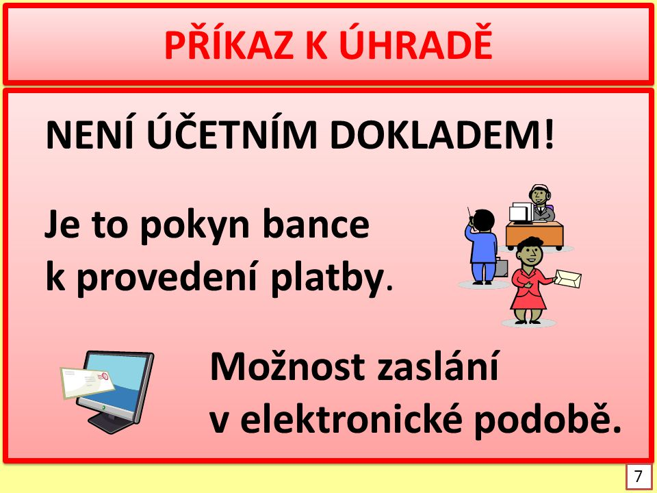 PŘÍKAZ K ÚHRADĚ NENÍ ÚČETNÍM DOKLADEM! Je to pokyn bance k provedení platby. Možnost zaslání v elektronické podobě.