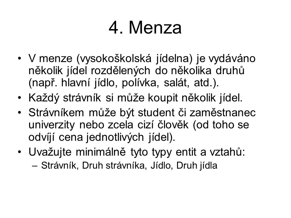 4. Menza V menze (vysokoškolská jídelna) je vydáváno několik jídel rozdělených do několika druhů (např. hlavní jídlo, polívka, salát, atd.).