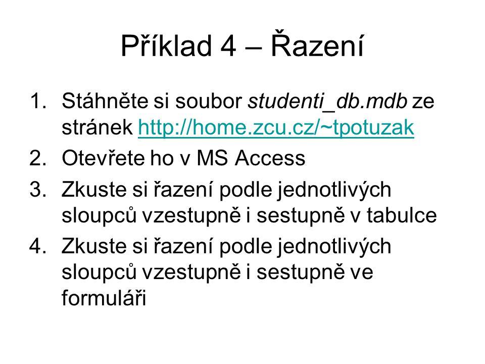 Příklad 4 – Řazení Stáhněte si soubor studenti_db.mdb ze stránek http://home.zcu.cz/~tpotuzak. Otevřete ho v MS Access.