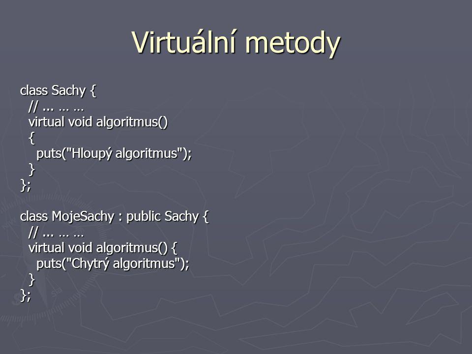 Virtuální metody class Sachy { // ... … … virtual void algoritmus() {