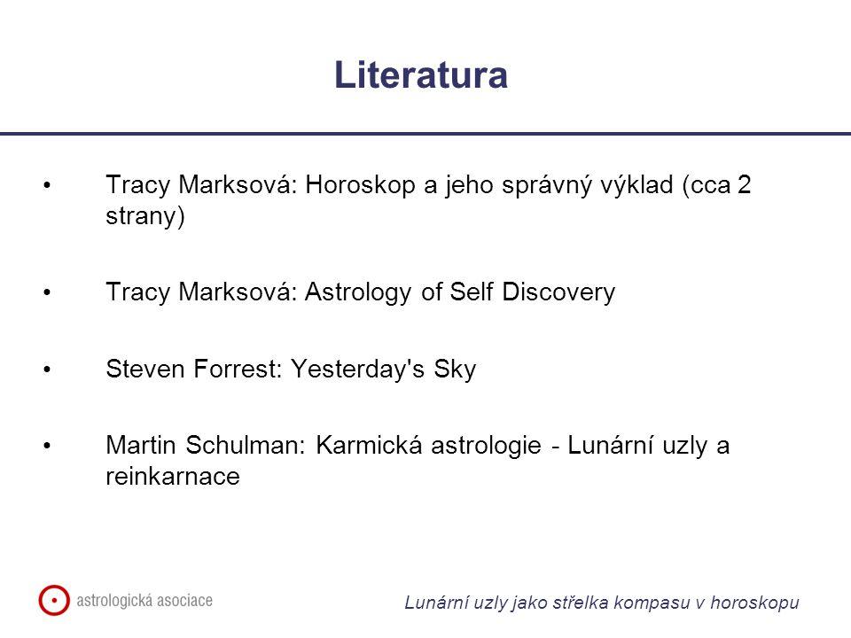 Literatura Tracy Marksová: Horoskop a jeho správný výklad (cca 2 strany) Tracy Marksová: Astrology of Self Discovery.