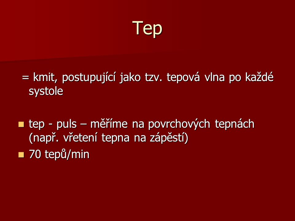 Tep = kmit, postupující jako tzv. tepová vlna po každé systole