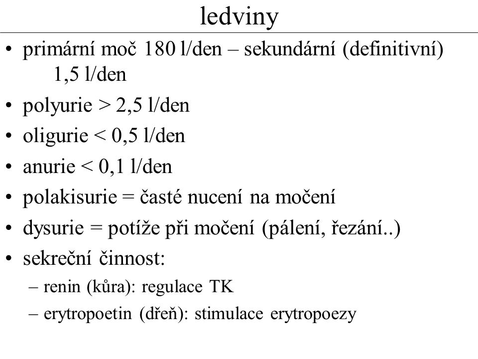 ledviny primární moč 180 l/den – sekundární (definitivní) 1,5 l/den