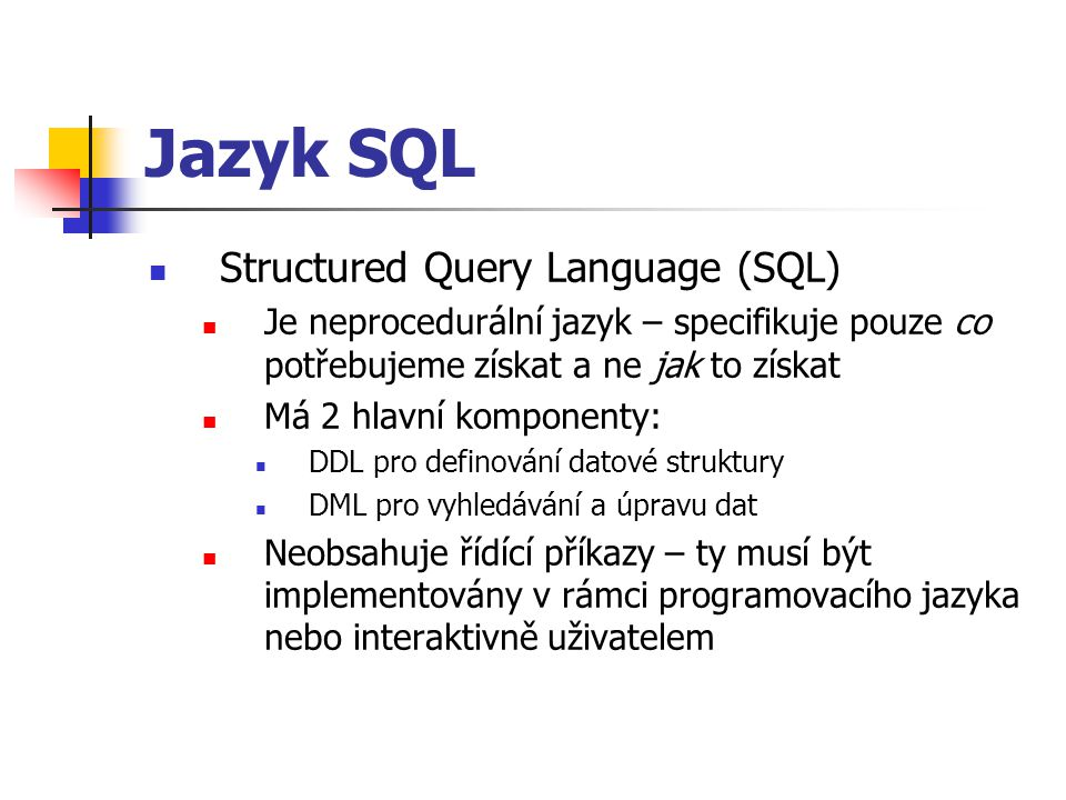 Jazyk SQL Structured Query Language (SQL)