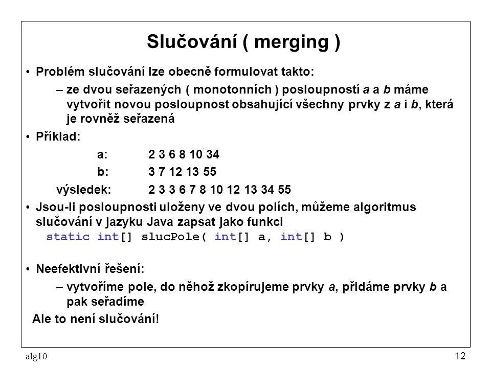 Slučování ( merging ) Problém slučování lze obecně formulovat takto: