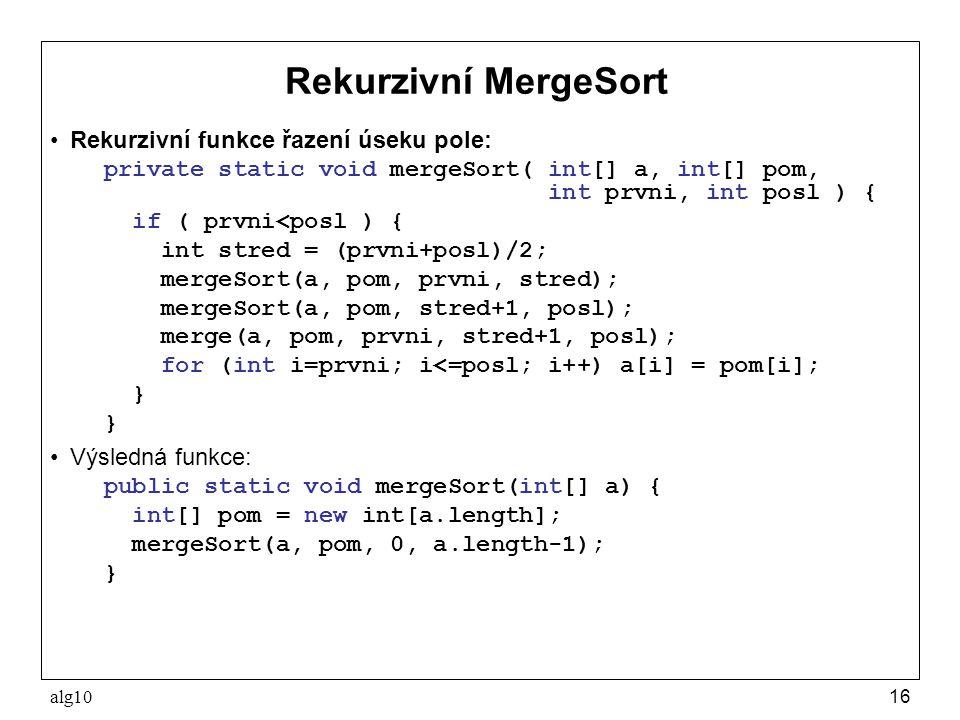 Rekurzivní MergeSort Rekurzivní funkce řazení úseku pole: