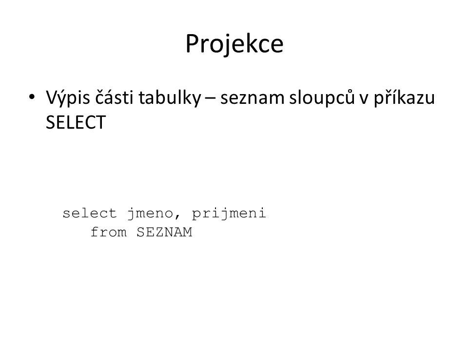 Projekce Výpis části tabulky – seznam sloupců v příkazu SELECT