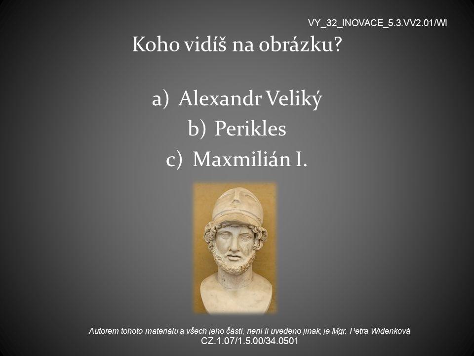 Koho vidíš na obrázku Alexandr Veliký Perikles Maxmilián I.