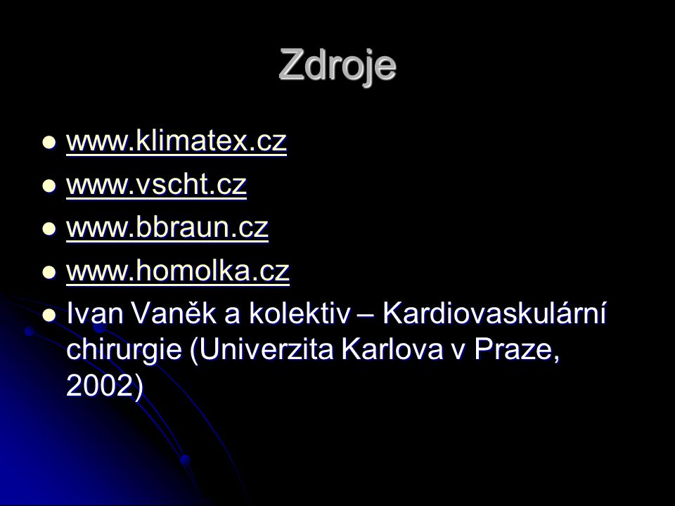 Zdroje www.klimatex.cz www.vscht.cz www.bbraun.cz www.homolka.cz