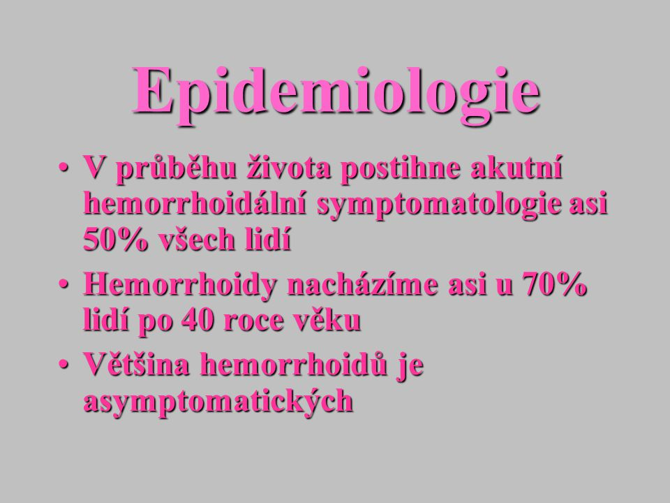 Epidemiologie V průběhu života postihne akutní hemorrhoidální symptomatologie asi 50% všech lidí.