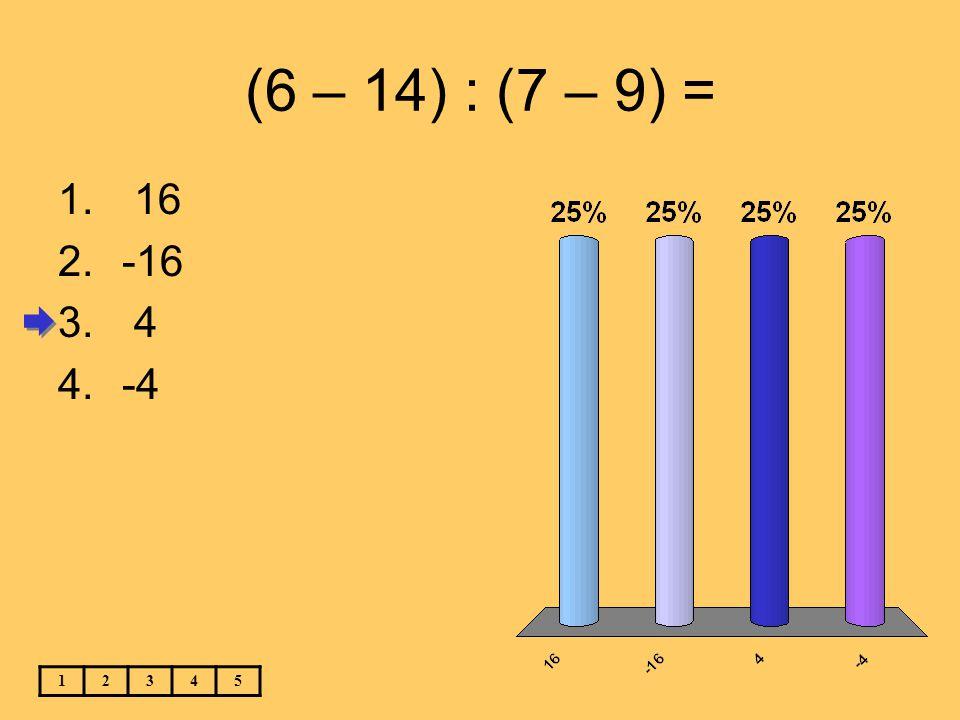 (6 – 14) : (7 – 9) = 16 -16 4 -4 1 2 3 4 5