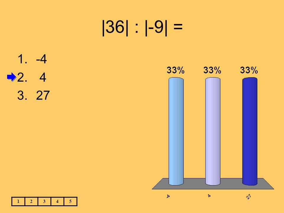 |36| : |-9| = -4 4 27 1 2 3 4 5