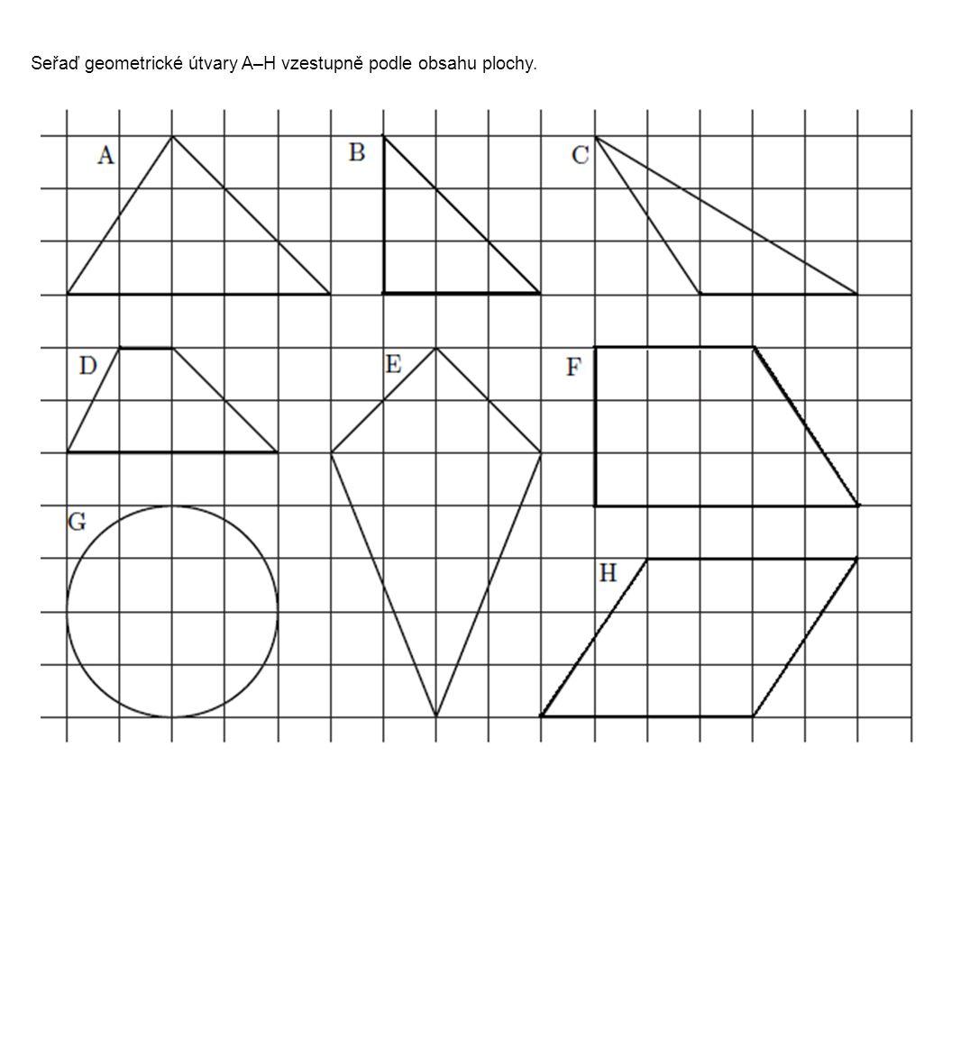 Seřaď geometrické útvary A–H vzestupně podle obsahu plochy.