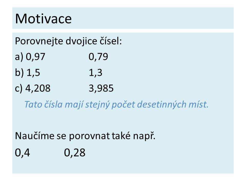 Motivace 0,4 0,28 Porovnejte dvojice čísel: a) 0,97 0,79 b) 1,5 1,3