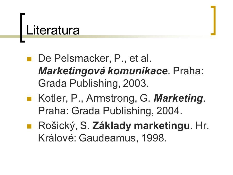 Literatura De Pelsmacker, P., et al. Marketingová komunikace. Praha: Grada Publishing, 2003.