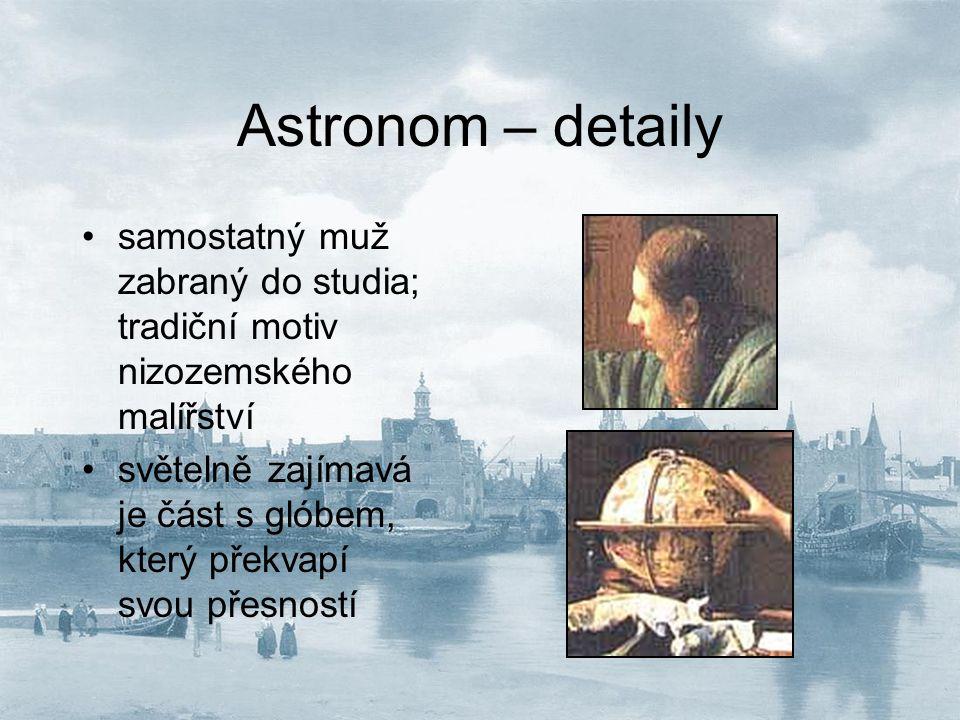 Astronom – detaily samostatný muž zabraný do studia; tradiční motiv nizozemského malířství.
