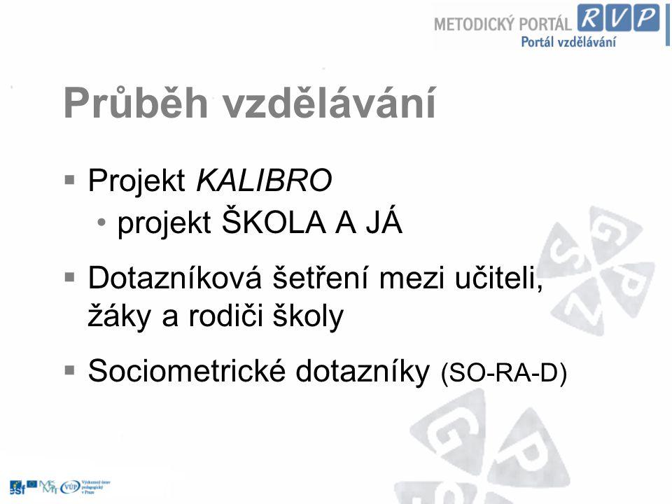 Průběh vzdělávání Projekt KALIBRO projekt ŠKOLA A JÁ