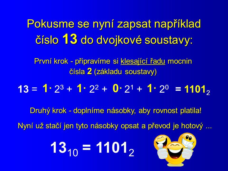 Pokusme se nyní zapsat například číslo 13 do dvojkové soustavy: