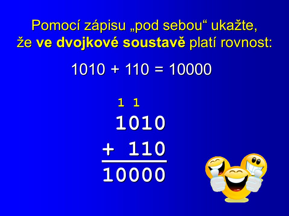 """1010 + 110 10000 1010 + 110 = 10000 Pomocí zápisu """"pod sebou ukažte,"""