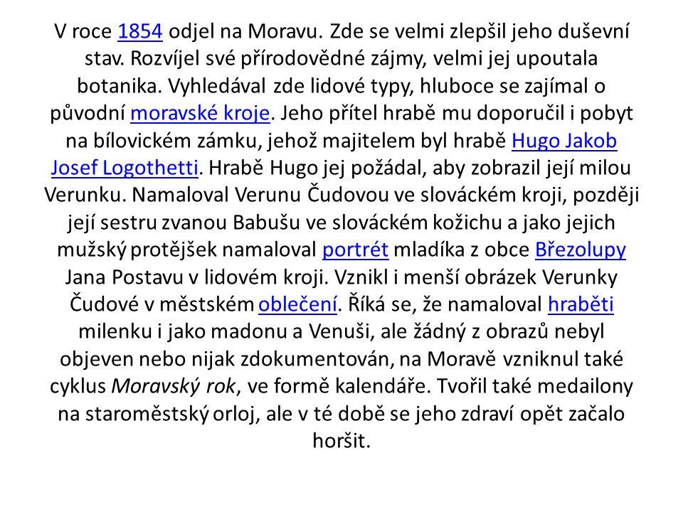 V roce 1854 odjel na Moravu. Zde se velmi zlepšil jeho duševní stav
