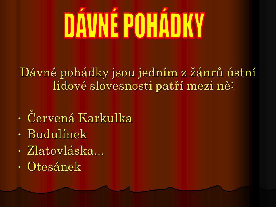 DÁVNÉ POHÁDKY Dávné pohádky jsou jedním z žánrů ústní lidové slovesnosti patří mezi ně: Červená Karkulka.
