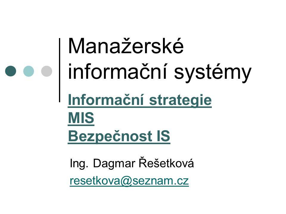 Manažerské informační systémy Informační strategie MIS Bezpečnost IS