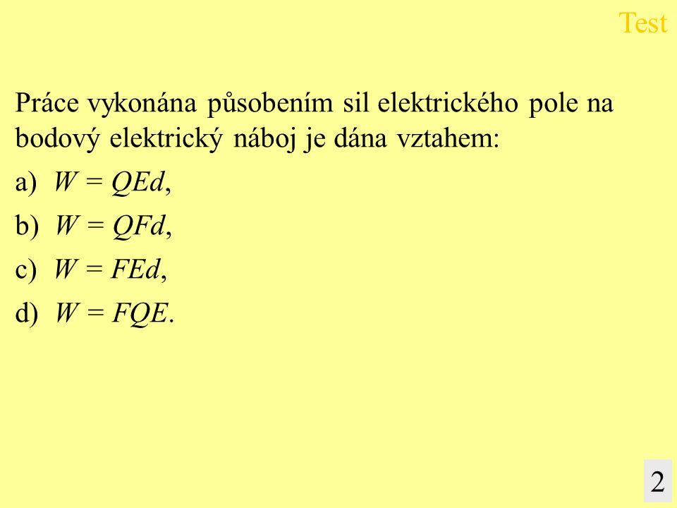 Test 2 Práce vykonána působením sil elektrického pole na