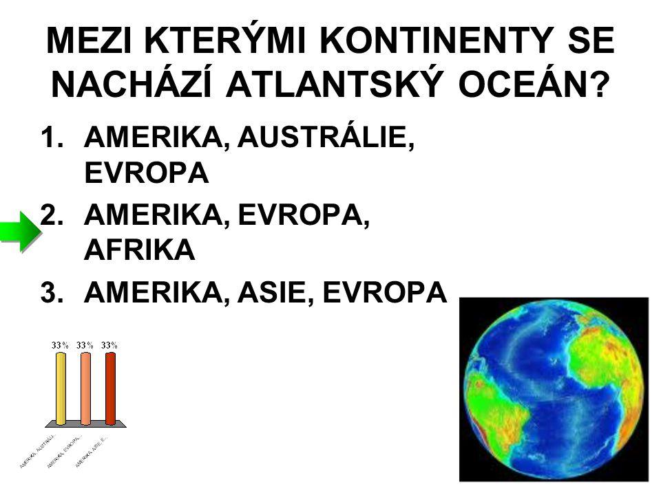 MEZI KTERÝMI KONTINENTY SE NACHÁZÍ ATLANTSKÝ OCEÁN