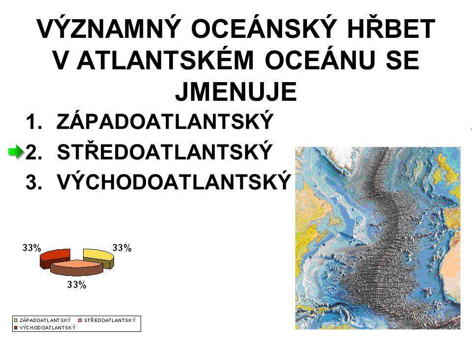 VÝZNAMNÝ OCEÁNSKÝ HŘBET V ATLANTSKÉM OCEÁNU SE JMENUJE