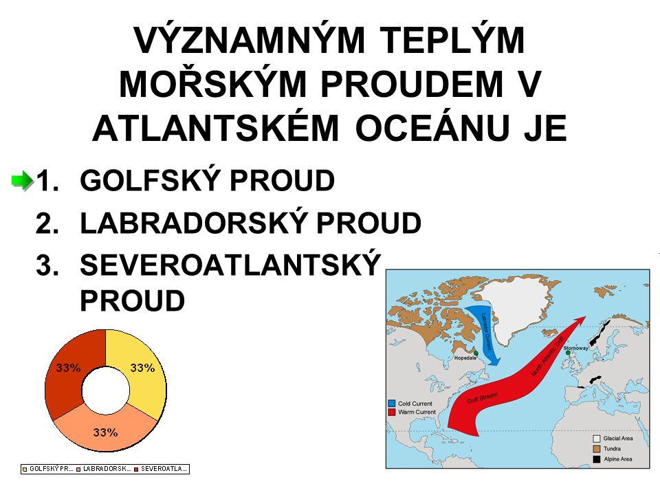 VÝZNAMNÝM TEPLÝM MOŘSKÝM PROUDEM V ATLANTSKÉM OCEÁNU JE
