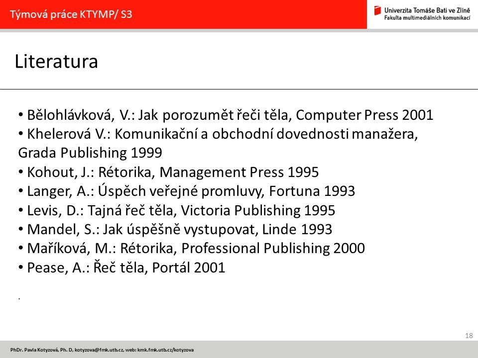 Týmová práce KTYMP/ S3 Literatura. Bělohlávková, V.: Jak porozumět řeči těla, Computer Press 2001.
