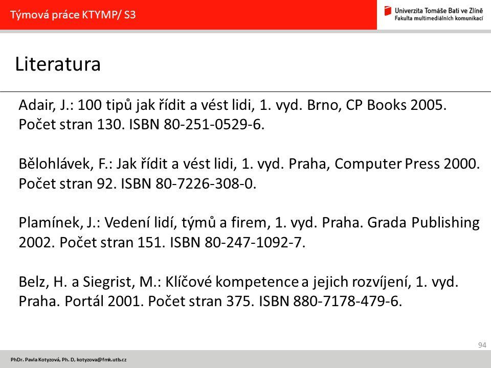 Týmová práce KTYMP/ S3 Literatura. Adair, J.: 100 tipů jak řídit a vést lidi, 1. vyd. Brno, CP Books 2005. Počet stran 130. ISBN 80-251-0529-6.