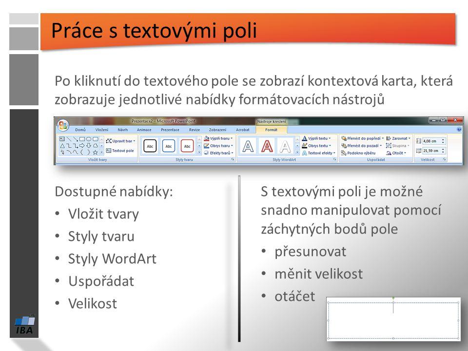 Práce s textovými poli Po kliknutí do textového pole se zobrazí kontextová karta, která zobrazuje jednotlivé nabídky formátovacích nástrojů.