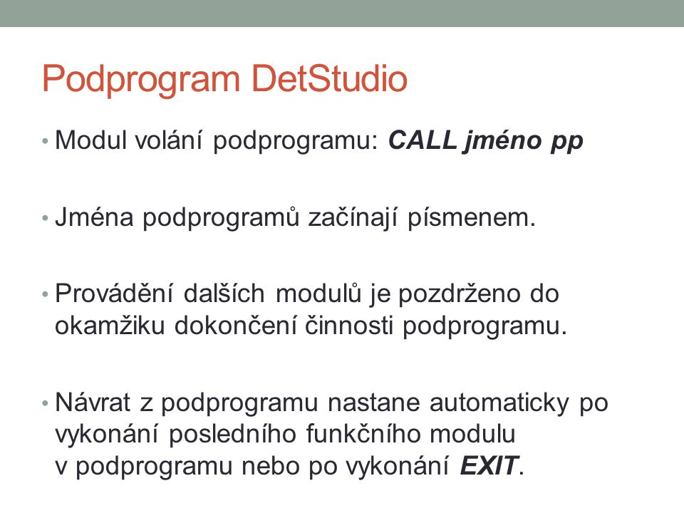 Podprogram DetStudio Modul volání podprogramu: CALL jméno pp