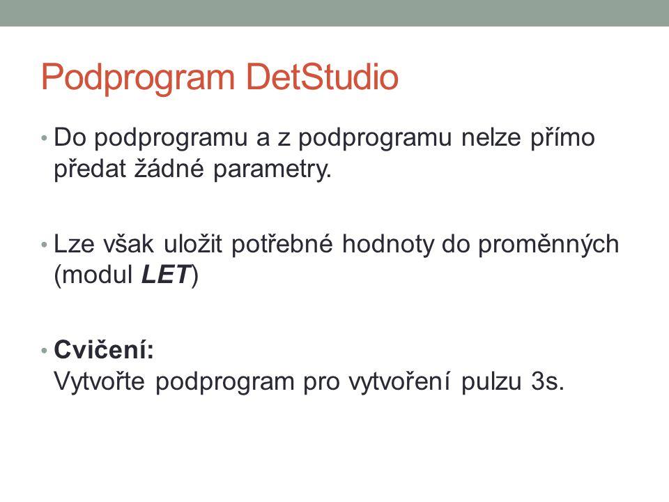 Podprogram DetStudio Do podprogramu a z podprogramu nelze přímo předat žádné parametry. Lze však uložit potřebné hodnoty do proměnných (modul LET)